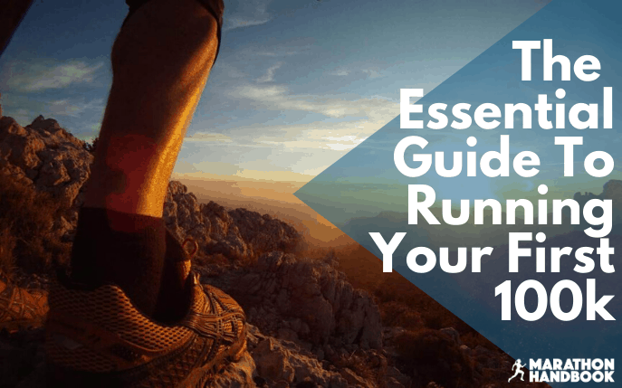 Essential Guide To Running Your First 100k + Training Plan