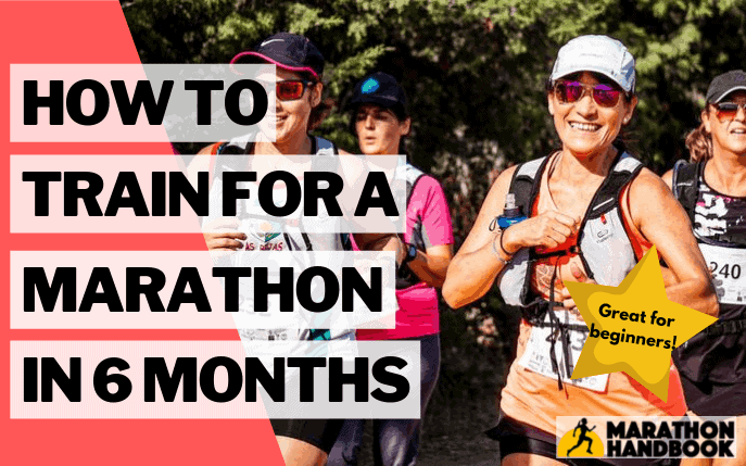 How To Train For a Marathon in 6 Months (+ Training Plan)