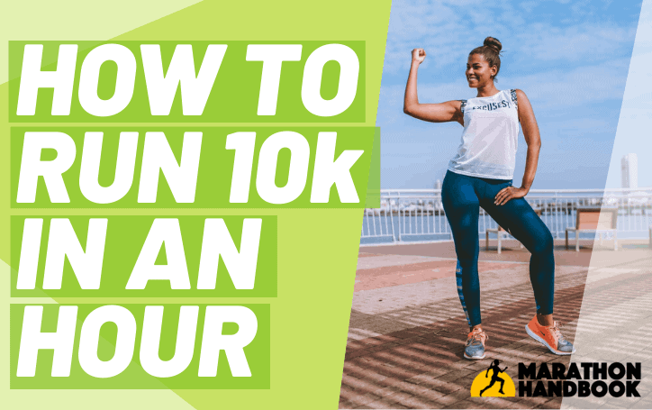 How To Run 10k In An Hour (Or Faster)