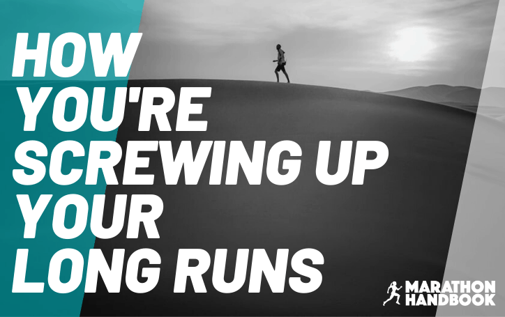 How You're Screwing Up Your Long Runs