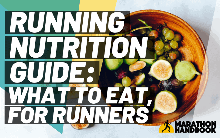 Running Nutrition Guide: What To Eat, For Runners
