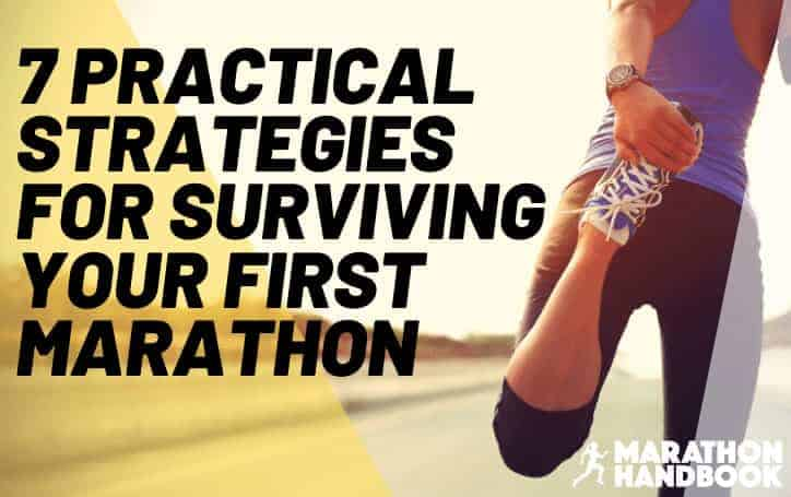 7 Practical Strategies For Your First Marathon: How To Survive (and Enjoy) 26.2 Miles