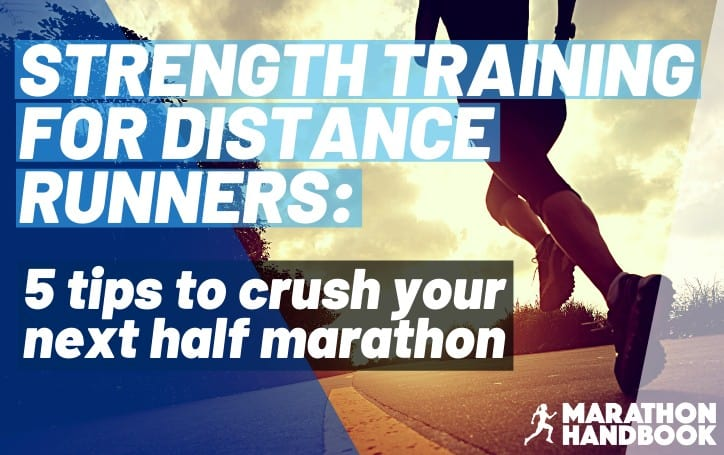 Strength training for distance runners: 5 tips to crush your next half marathon