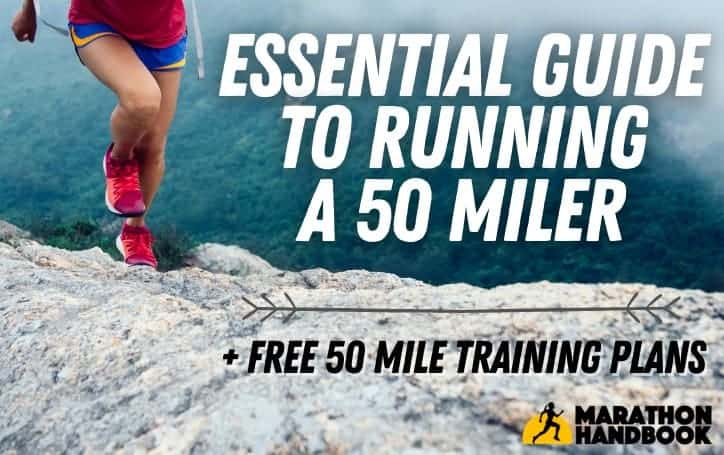 Essential Guide To Running 50 Miles + FREE 50 Mile Training Plans