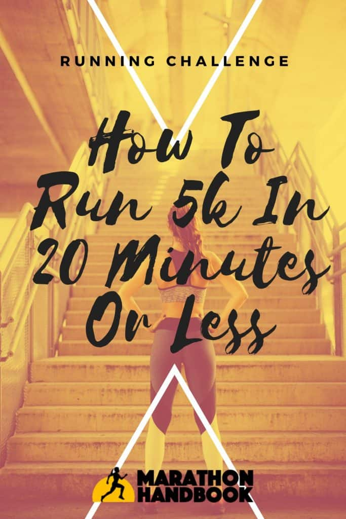 here's how to run 5k in 20 minutes or less!