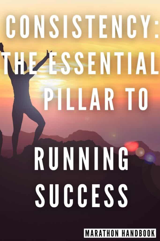 CONSISTENCY THE ESSENTIAL PILLAR TO RUNNING SUCCESS Pinterest