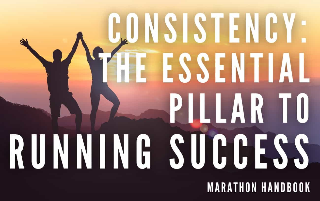 CONSISTENCY THE ESSENTIAL PILLAR TO RUNNING SUCCESS